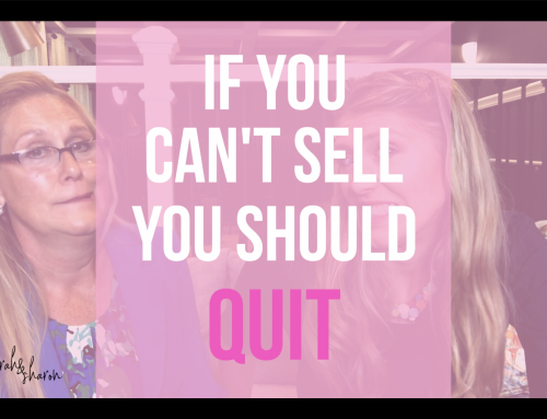 If You Can't Sell…You Should Quit